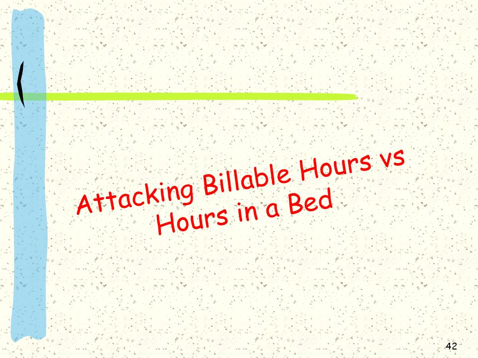 Attacking Billable Hours vs Hours in a Bed 42