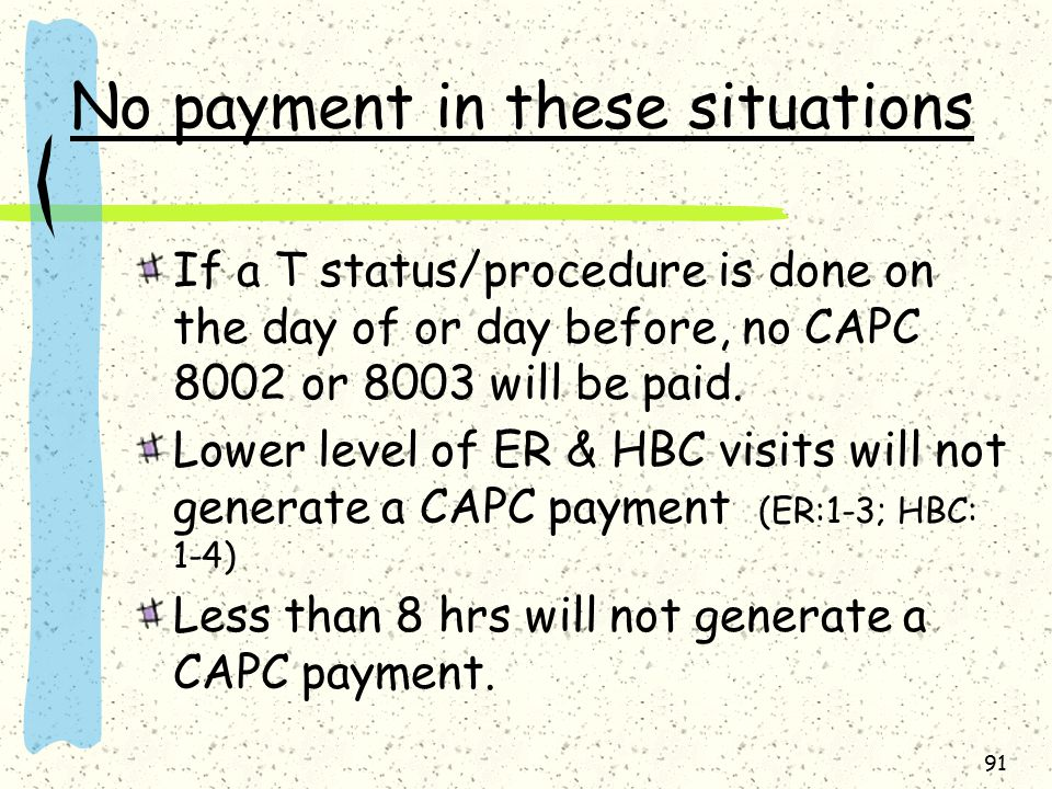 No payment in these situations If a T status/procedure is done on the day of or day before, no CAPC 8002 or 8003 will be paid.