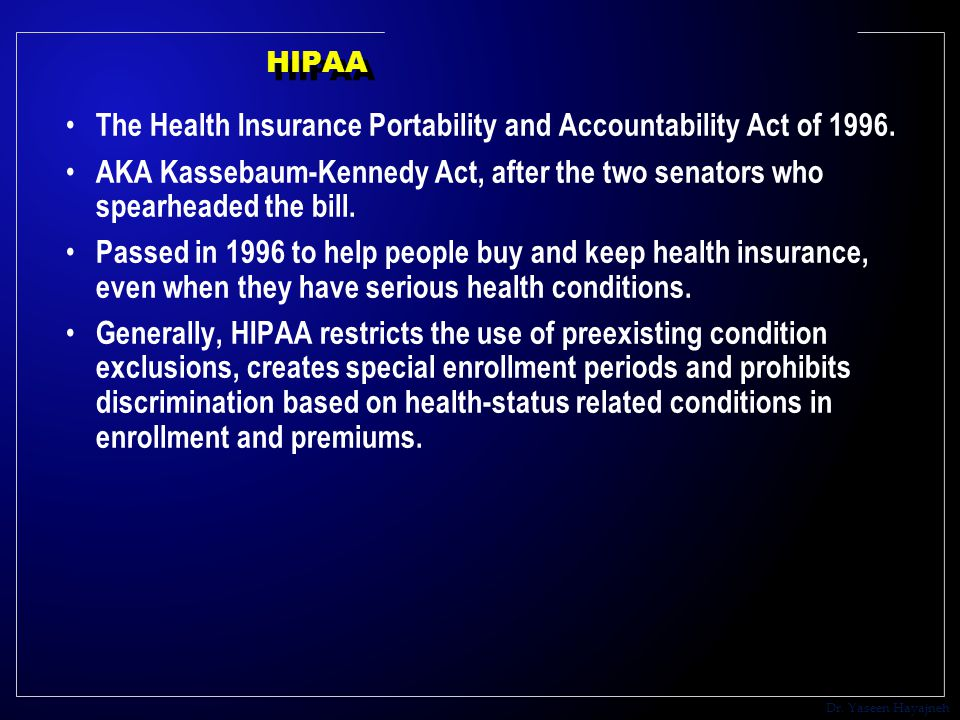 Dr. Yaseen Hayajneh HIPAA The Health Insurance Portability and Accountability Act of 1996.
