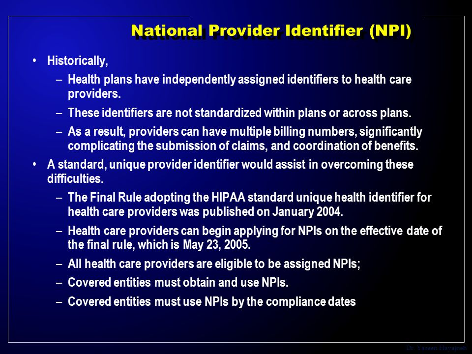 Dr. Yaseen Hayajneh National Provider Identifier (NPI) Historically, – Health plans have independently assigned identifiers to health care providers.