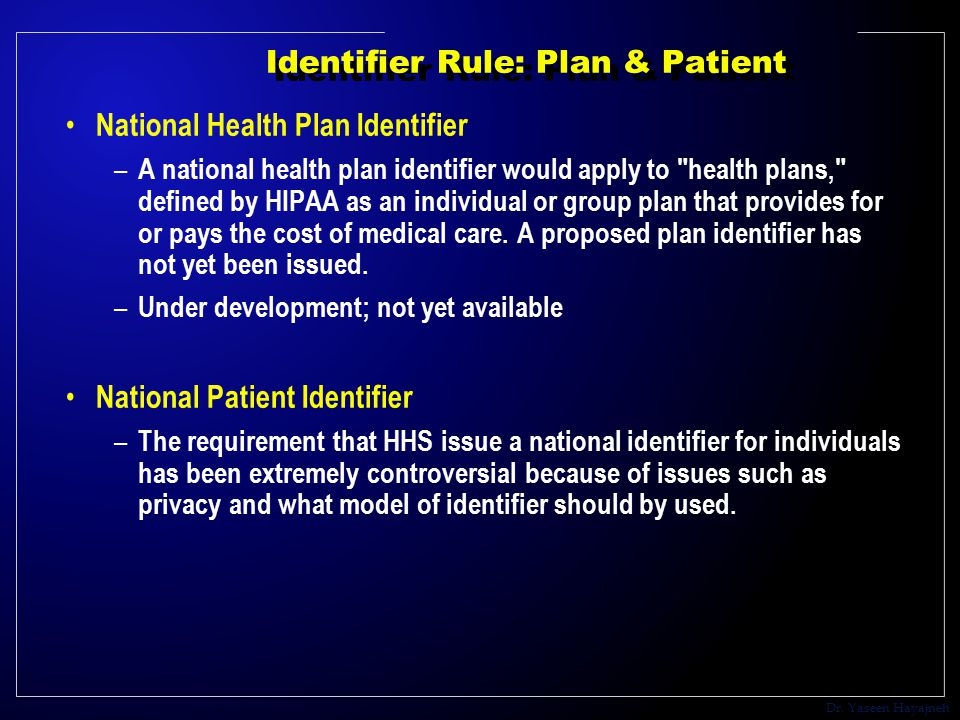 Dr. Yaseen Hayajneh Identifier Rule: Plan & Patient National Health Plan Identifier – A national health plan identifier would apply to