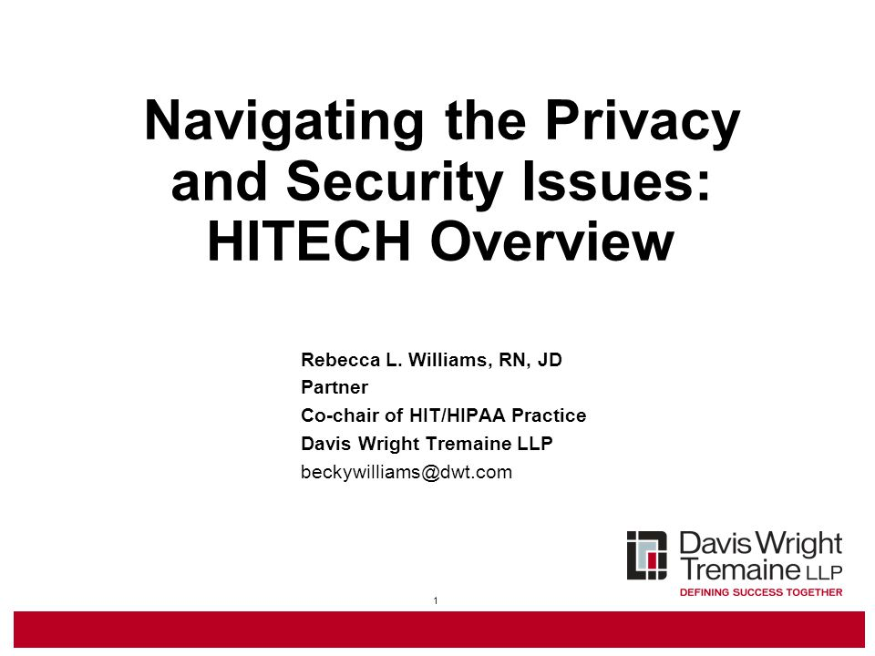 1 Navigating the Privacy and Security Issues: HITECH Overview Rebecca L.