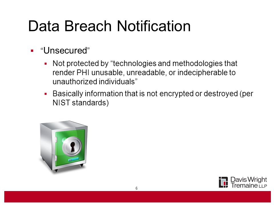 7 Data Breach Notification  Timing  Notification without unreasonable delay but not later than 60 days after discovery  Clock starts ticking on first day it is known – or using reasonable diligence would have been known – to any workforce member or agent (per federal common law of agency) (other than person committing the breach)  Subject to law enforcement delay