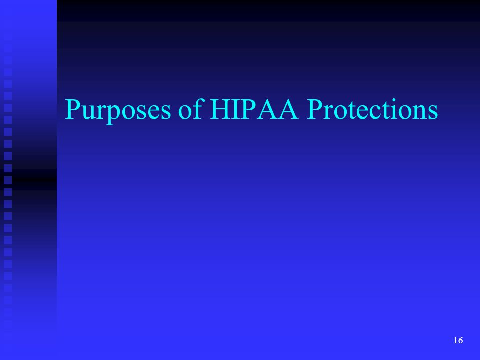 16 Purposes of HIPAA Protections