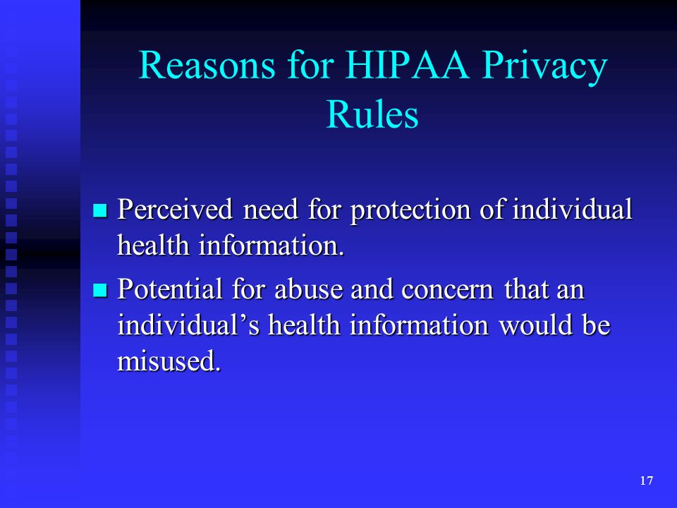 17 Reasons for HIPAA Privacy Rules Perceived need for protection of individual health information.