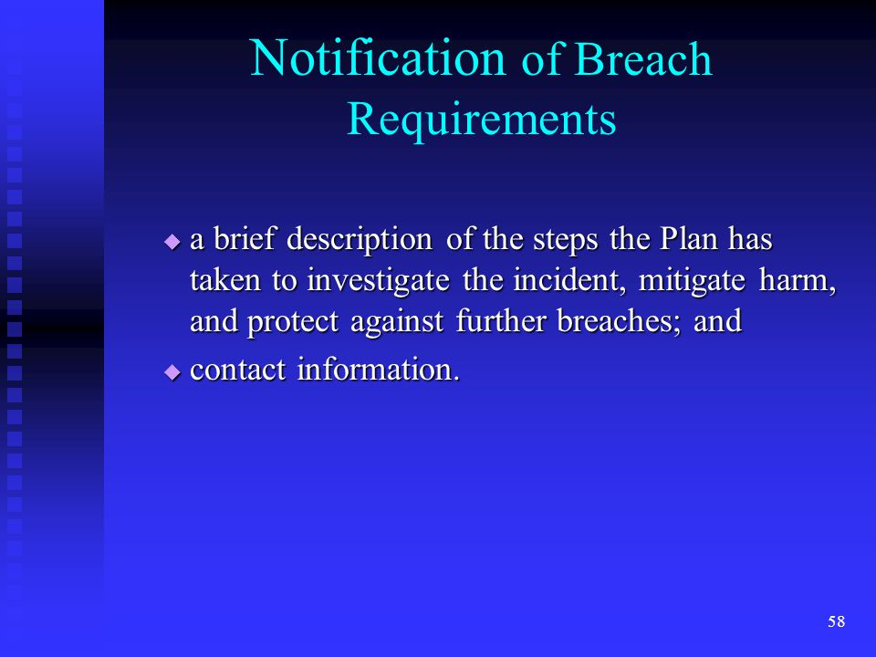 58 Notification of Breach Requirements  a brief description of the steps the Plan has taken to investigate the incident, mitigate harm, and protect against further breaches; and  contact information.