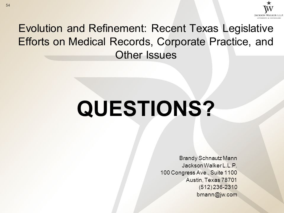 54 Evolution and Refinement: Recent Texas Legislative Efforts on Medical Records, Corporate Practice, and Other Issues QUESTIONS.