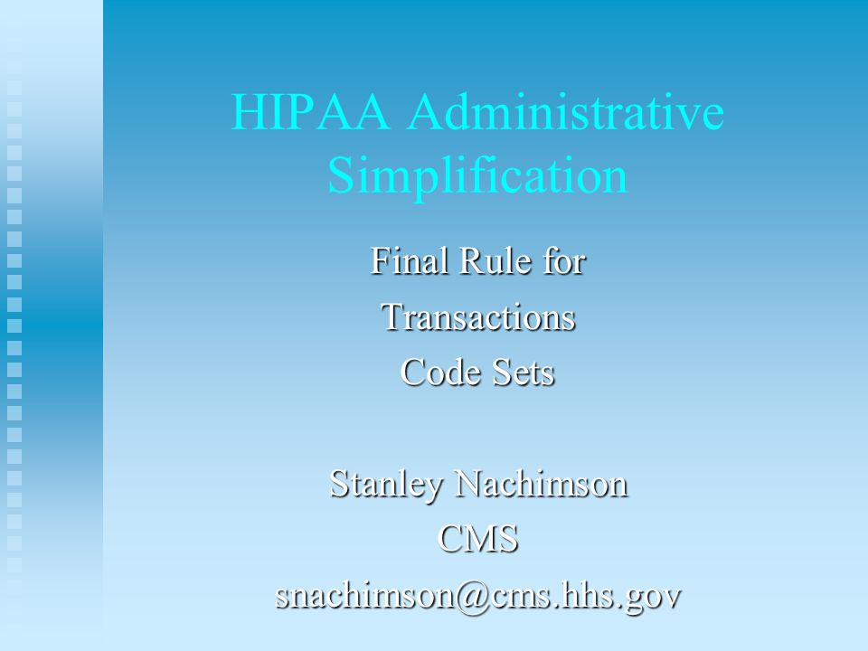 Transaction Standards Final Rule n Authority - HIPAA, 1996 Title II n Rule Published August 17, 2000 n Applies to covered entities: u Health plans u Health care clearinghouses u Health care provider who transmits electronic transactions.