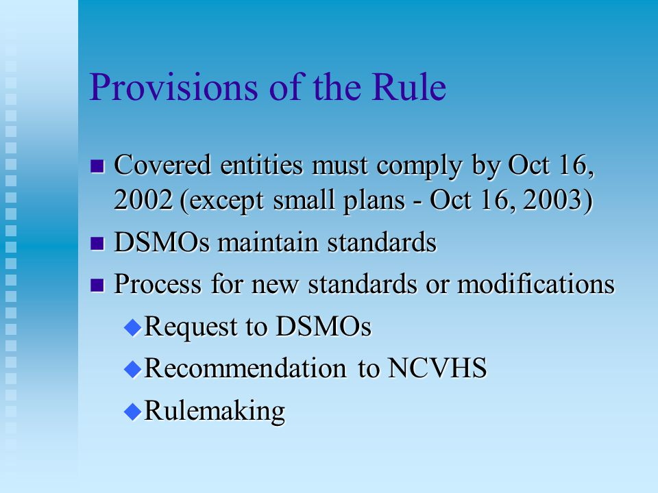 Code Sets Adopted n Diagnoses and inpatient hospital services - ICD-9-CM n Drugs, biologics - NDC codes n Dental services - CDT n Physician and all other services - CPT- 4/HCPCS