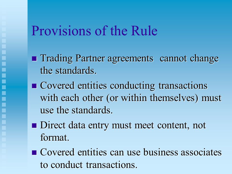 Provisions of the Rule (Health Plans) n If requested by any entity, a health plan must conduct a transaction as a standard transaction.