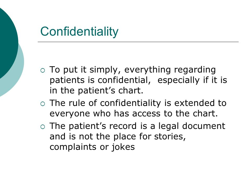 Confidentiality  Willfully entering incorrect information into a patient's record legally constitutes fraud and is a complete breach of professional ethics.