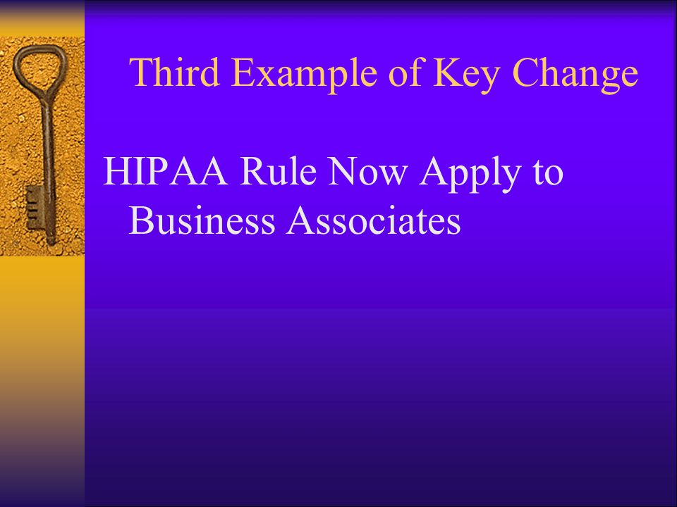 Third Example of Key Change HIPAA Rule Now Apply to Business Associates
