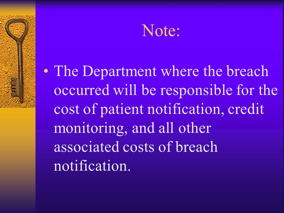Note: The Department where the breach occurred will be responsible for the cost of patient notification, credit monitoring, and all other associated costs of breach notification.