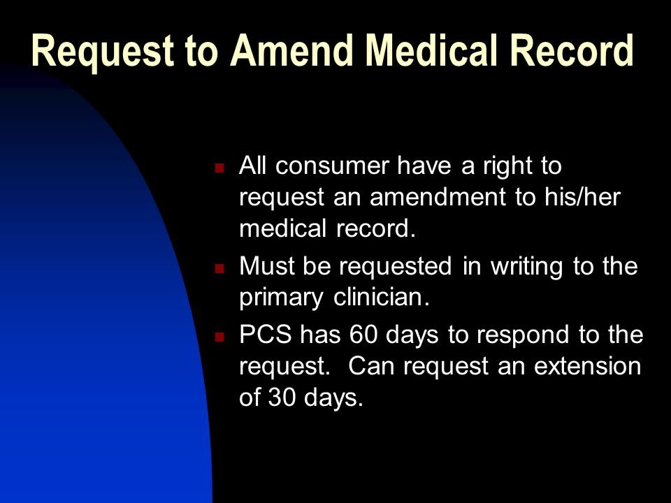 Request to Amend Medical Record All consumer have a right to request an amendment to his/her medical record.