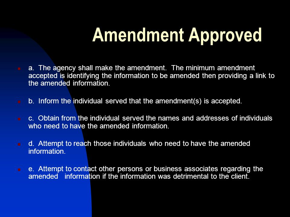 Amendment Approved a. The agency shall make the amendment. The minimum amendment accepted is identifying the information to be amended then providing