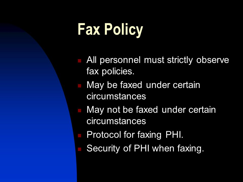 Fax Policy All personnel must strictly observe fax policies. May be faxed under certain circumstances May not be faxed under certain circumstances Pro