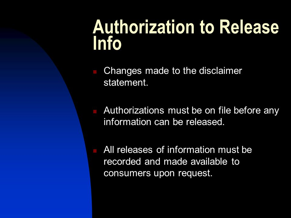 Authorization to Release Info Changes made to the disclaimer statement. Authorizations must be on file before any information can be released. All rel