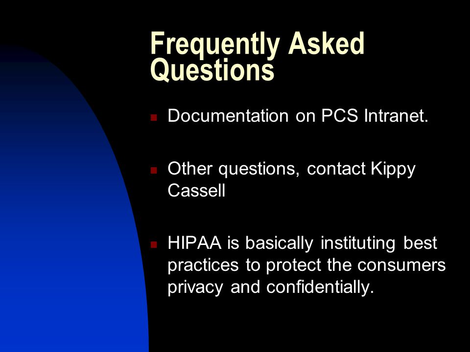 Frequently Asked Questions Documentation on PCS Intranet.