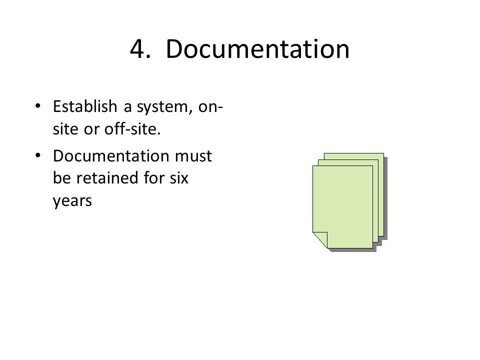 4. Documentation Establish a system, on- site or off-site.