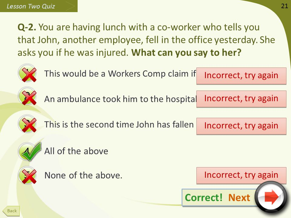 Q-2. You are having lunch with a co-worker who tells you that John, another employee, fell in the office yesterday. She asks you if he was injured. Wh