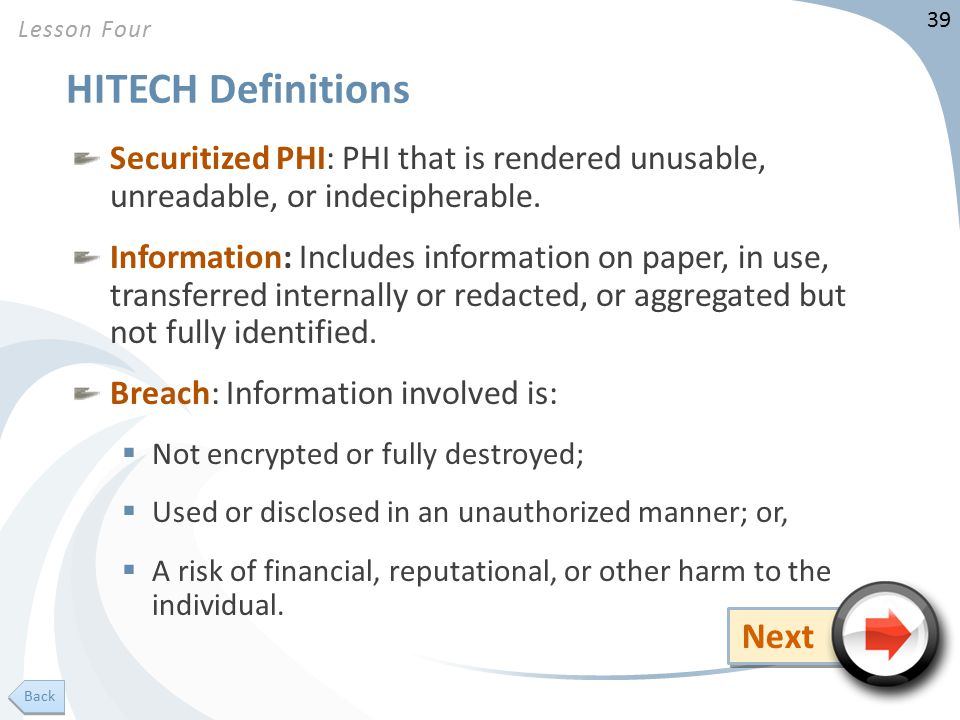 39 HITECH Definitions Securitized PHI: PHI that is rendered unusable, unreadable, or indecipherable.