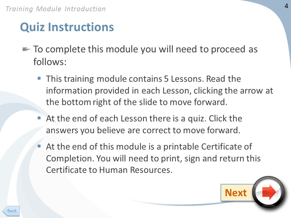 4 Quiz Instructions To complete this module you will need to proceed as follows:  This training module contains 5 Lessons.