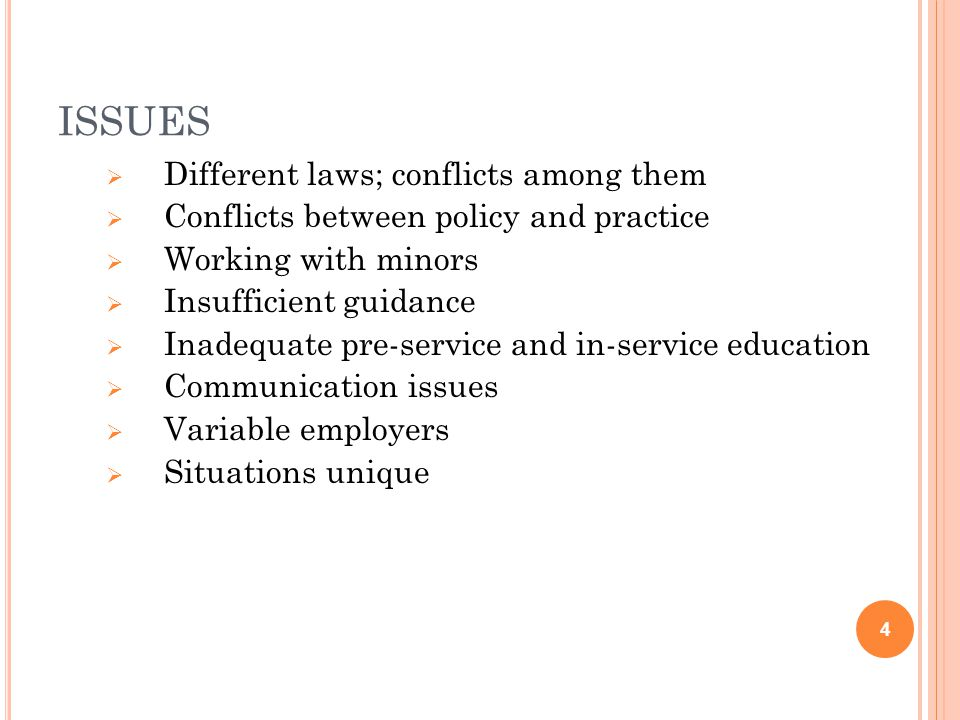 ISSUES  Different laws; conflicts among them  Conflicts between policy and practice  Working with minors  Insufficient guidance  Inadequate pre-service and in-service education  Communication issues  Variable employers  Situations unique 4