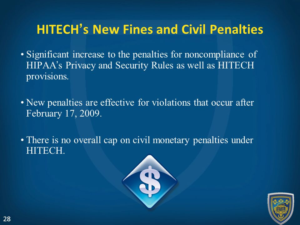 HITECH's New Fines and Civil Penalties Significant increase to the penalties for noncompliance of HIPAA's Privacy and Security Rules as well as HITECH provisions.