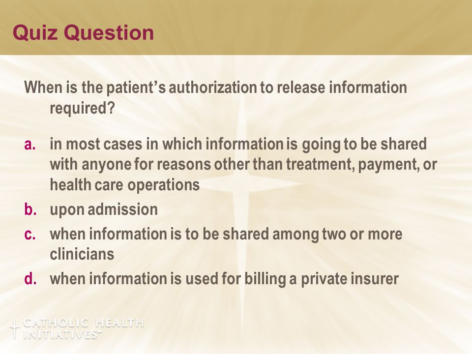 Quiz Question When is the patient ' s authorization to release information required.