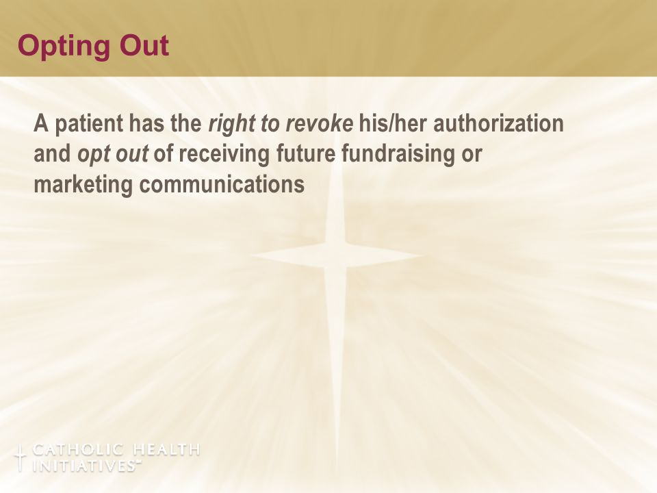 Opting Out A patient has the right to revoke his/her authorization and opt out of receiving future fundraising or marketing communications