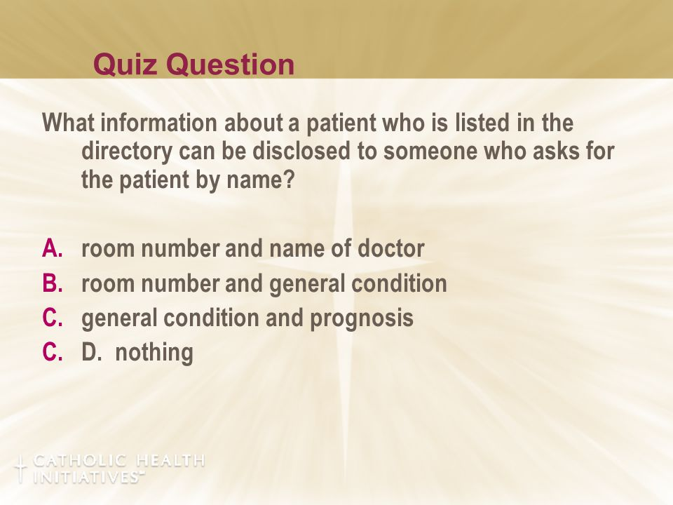 Quiz Question What information about a patient who is listed in the directory can be disclosed to someone who asks for the patient by name.