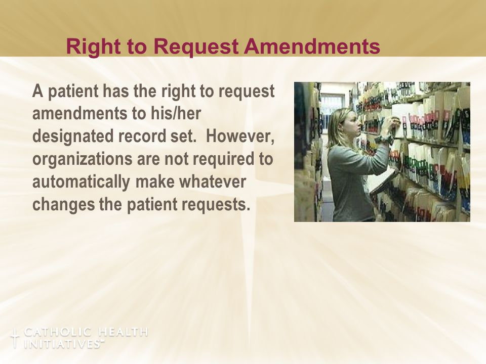 Right to Request Amendments A patient has the right to request amendments to his/her designated record set. However, organizations are not required to