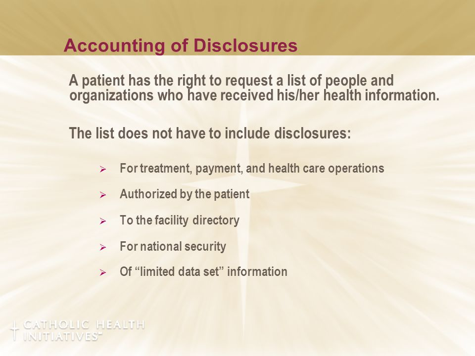 Accounting of Disclosures A patient has the right to request a list of people and organizations who have received his/her health information. The list