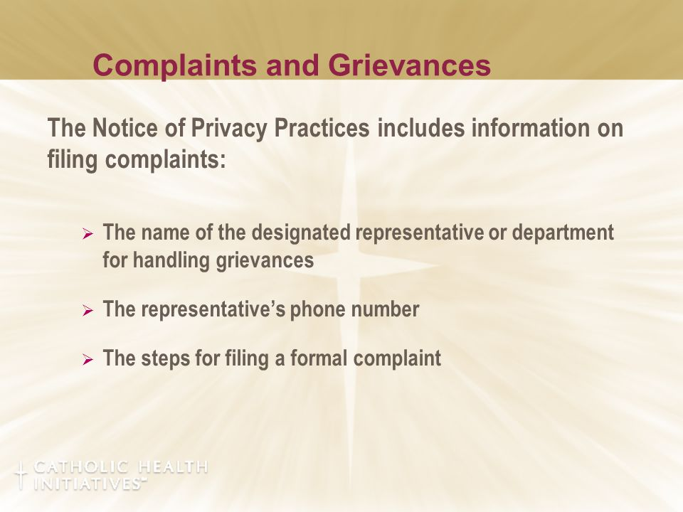 Complaints and Grievances The Notice of Privacy Practices includes information on filing complaints:  The name of the designated representative or de