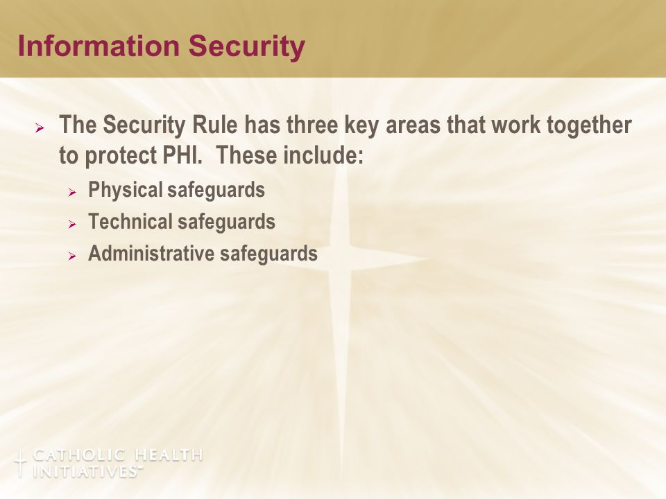 Information Security  The Security Rule has three key areas that work together to protect PHI.