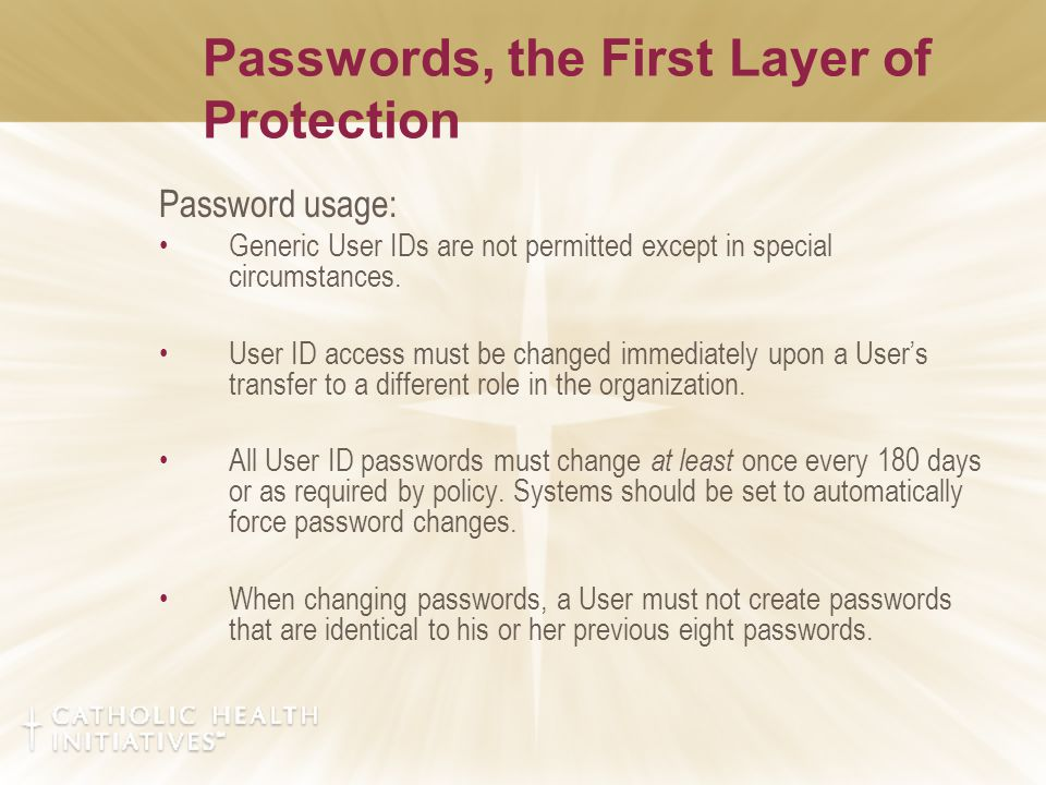 Password usage: Generic User IDs are not permitted except in special circumstances. User ID access must be changed immediately upon a User's transfer