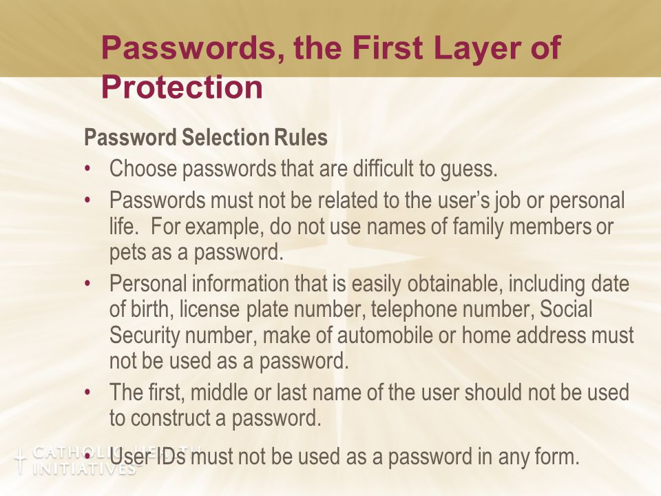 Password Selection Rules Choose passwords that are difficult to guess.