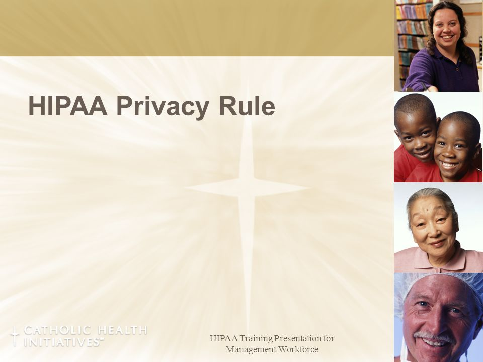 HIPAA Training Presentation for Management Workforce 7 HIPAA Privacy Rule