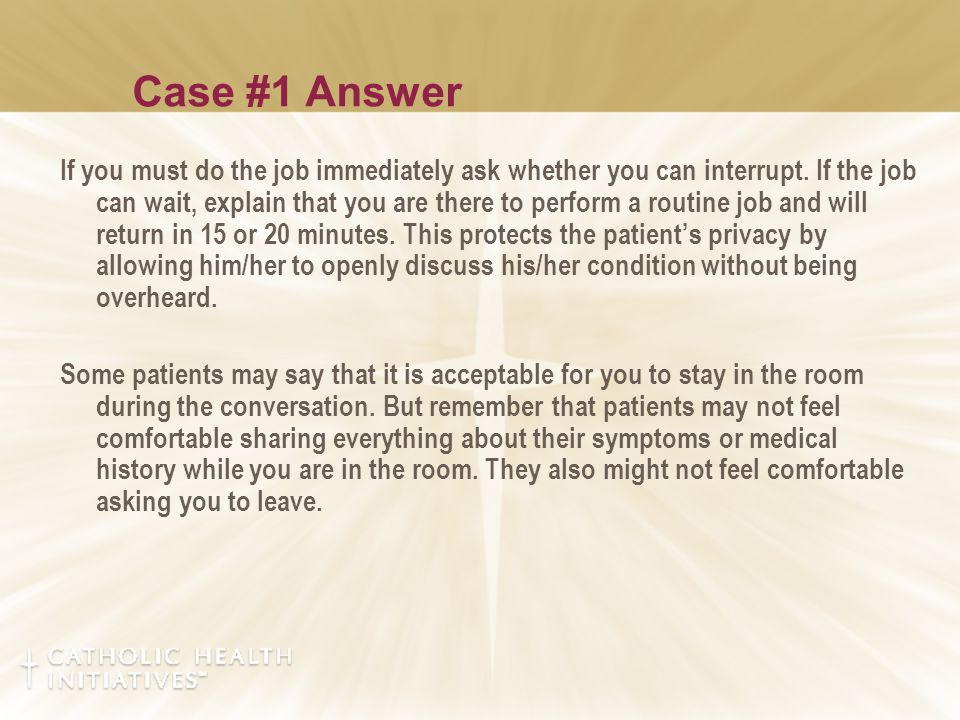 Case #1 Answer If you must do the job immediately ask whether you can interrupt.