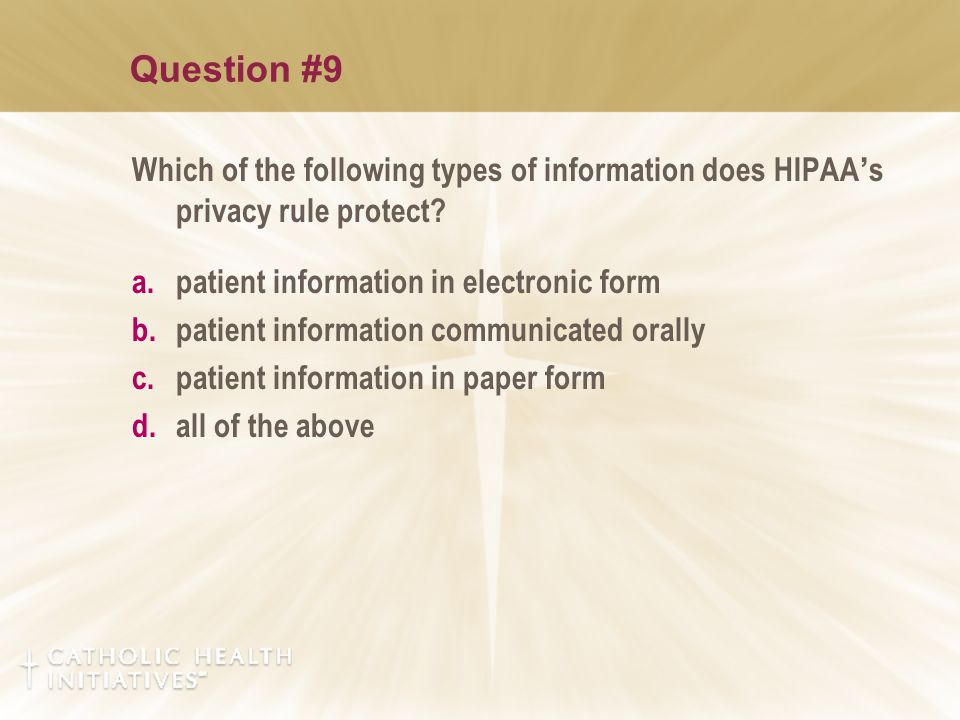 Question #9 Which of the following types of information does HIPAA ' s privacy rule protect.