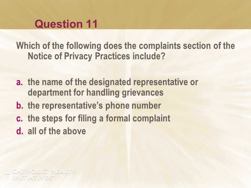 Question 11 Which of the following does the complaints section of the Notice of Privacy Practices include.