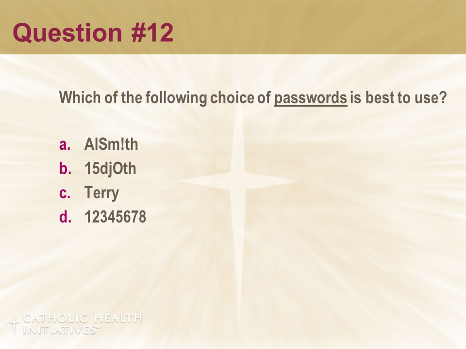 Question #12 Which of the following choice of passwords is best to use.