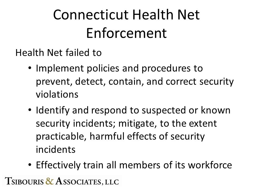 Connecticut Health Net Enforcement Health Net failed to Implement policies and procedures to prevent, detect, contain, and correct security violations