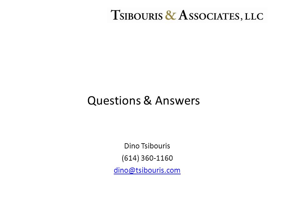 Dino Tsibouris (614) 360-1160 dino@tsibouris.com Questions & Answers