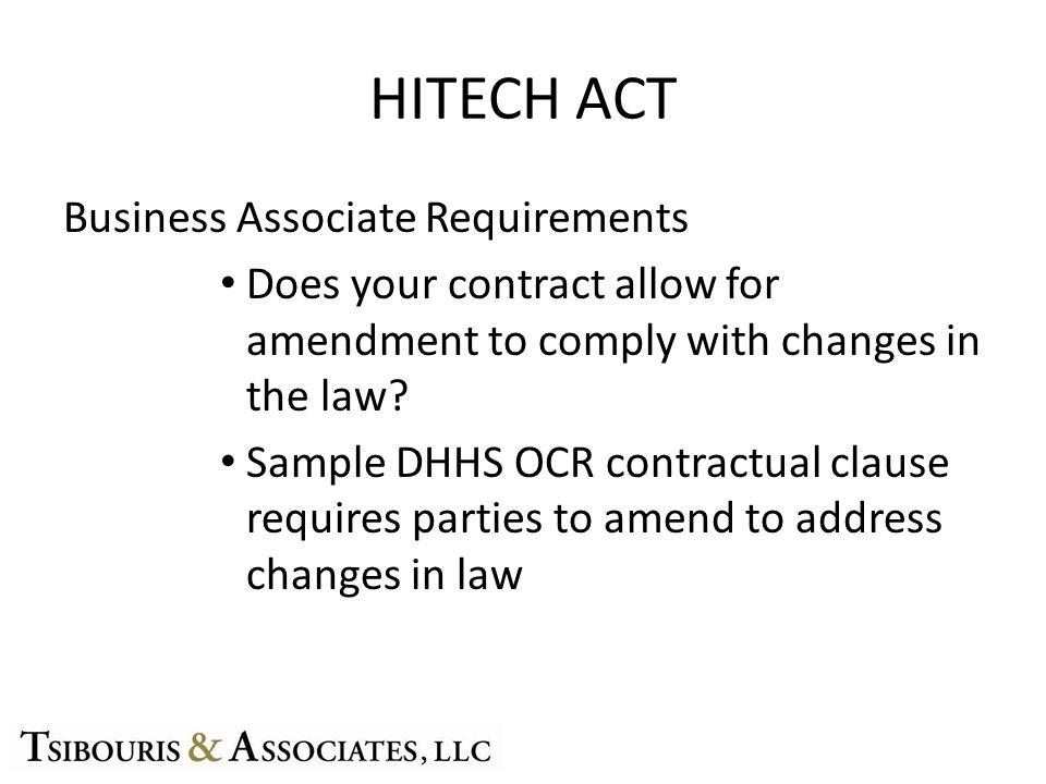 HITECH ACT Business Associate Requirements Does your contract allow for amendment to comply with changes in the law? Sample DHHS OCR contractual claus