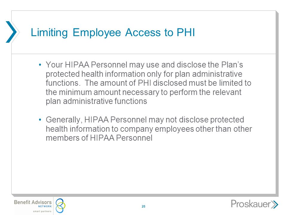 28 Limiting Employee Access to PHI Your HIPAA Personnel may use and disclose the Plan's protected health information only for plan administrative functions.
