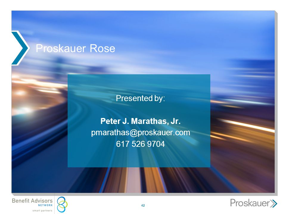 42 Proskauer Rose Presented by: Peter J. Marathas, Jr. pmarathas@proskauer.com 617 526 9704