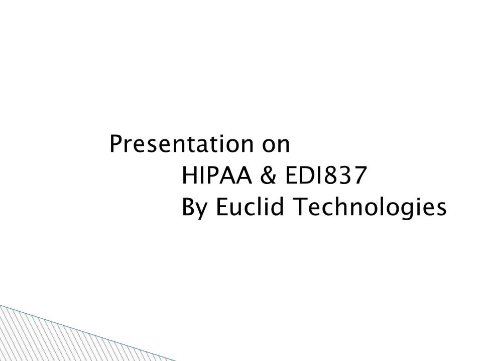 Presentation on HIPAA & EDI837 By Euclid Technologies