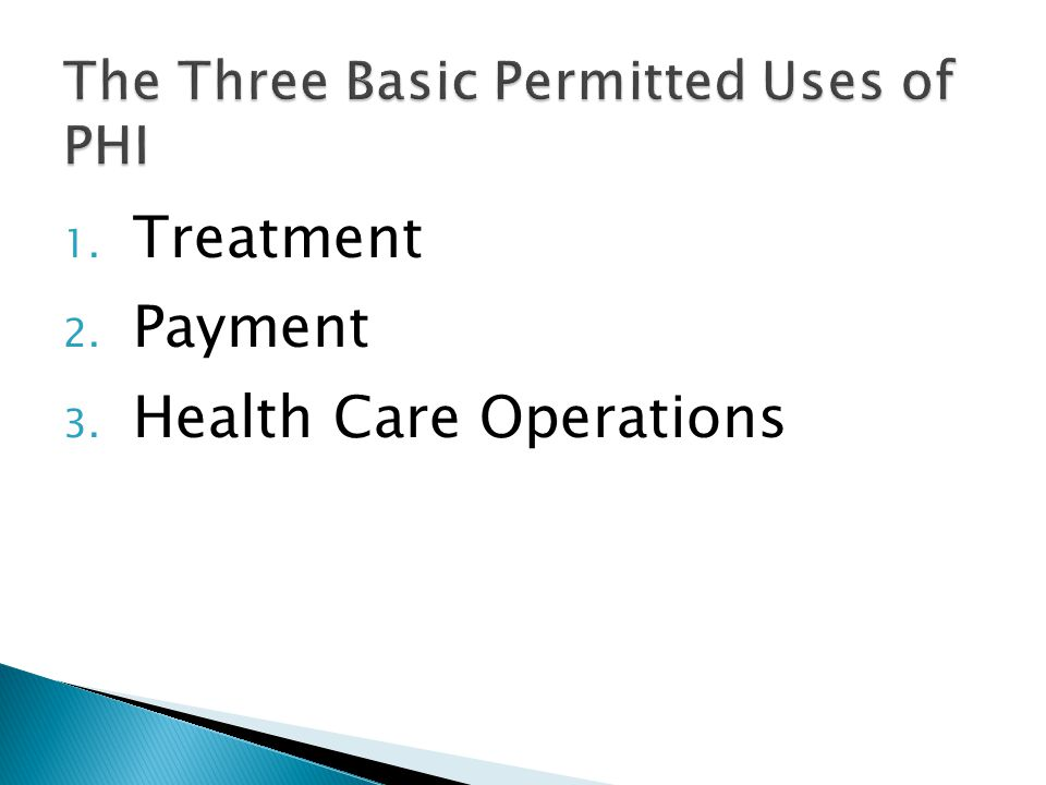 1. Treatment 2. Payment 3. Health Care Operations