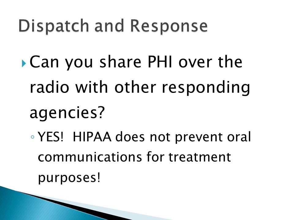 ◦ YES! HIPAA does not prevent oral communications for treatment purposes!
